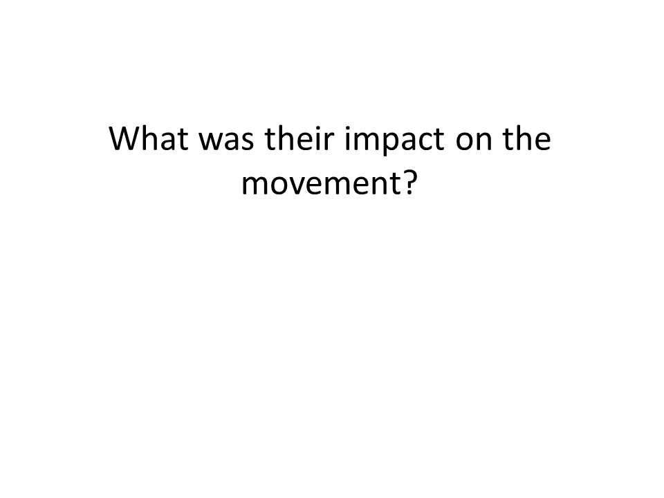 What was their impact on the movement?