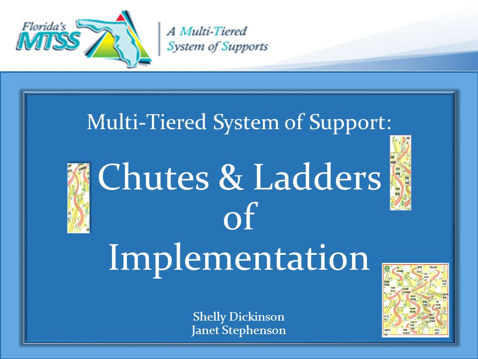 Multi-Tiered System of Support: Chutes & Ladders of Implementation Shelly Dickinson Janet Stephenson