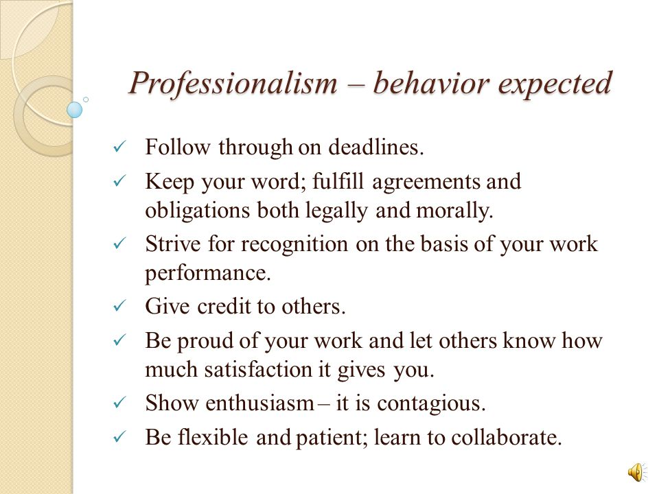 Professionalism – behavior expected Accountability – take responsibility for your actions/mistakes.