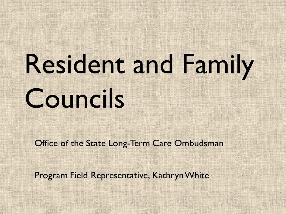 Resident and Family Councils Office of the State Long-Term Care Ombudsman Program Field Representative, Kathryn White