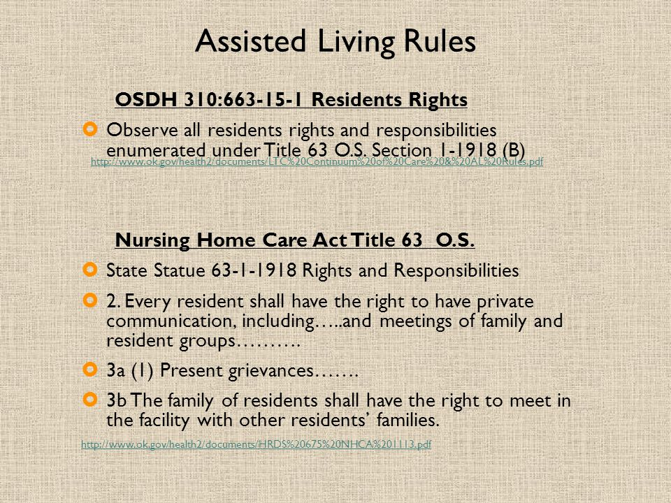 Assisted Living Rules OSDH 310:663-15-1 Residents Rights  Observe all residents rights and responsibilities enumerated under Title 63 O.S.