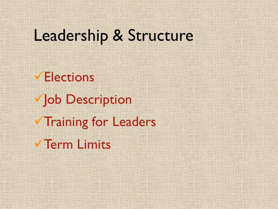 Leadership & Structure Elections Job Description Training for Leaders Term Limits