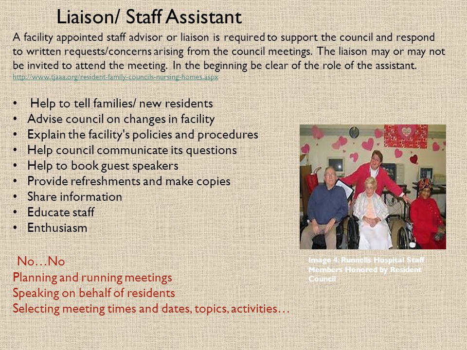 Liaison/ Staff Assistant A facility appointed staff advisor or liaison is required to support the council and respond to written requests/concerns ari
