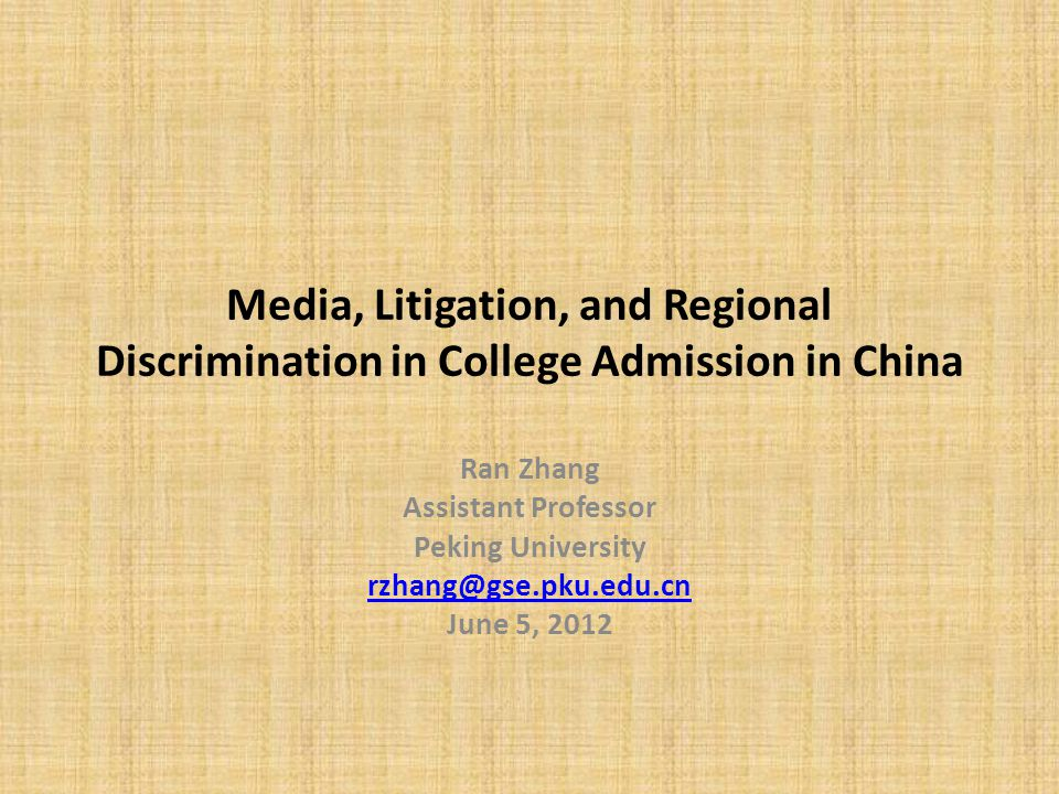 Media, Litigation, and Regional Discrimination in College Admission in China Ran Zhang Assistant Professor Peking University rzhang@gse.pku.edu.cn June 5, 2012