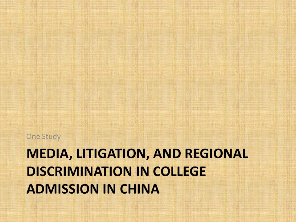 MEDIA, LITIGATION, AND REGIONAL DISCRIMINATION IN COLLEGE ADMISSION IN CHINA One Study