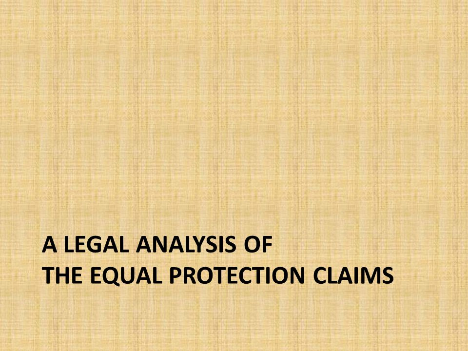 A LEGAL ANALYSIS OF THE EQUAL PROTECTION CLAIMS