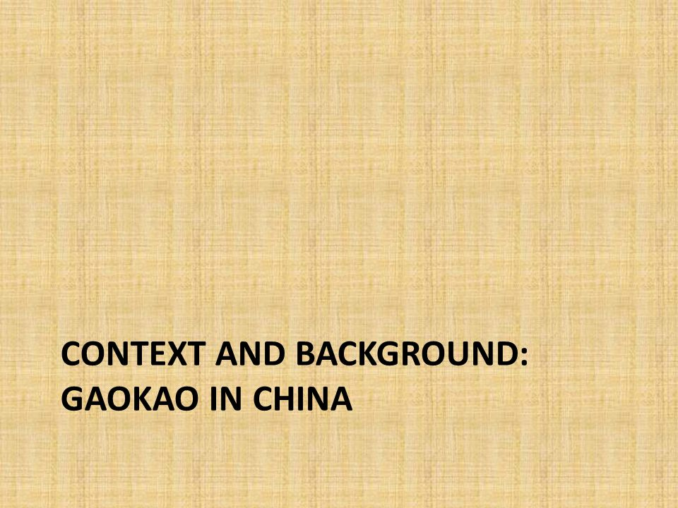CONTEXT AND BACKGROUND: GAOKAO IN CHINA