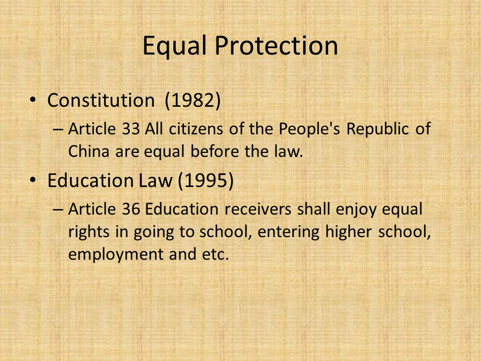 Equal Protection Constitution (1982) – Article 33 All citizens of the People s Republic of China are equal before the law.