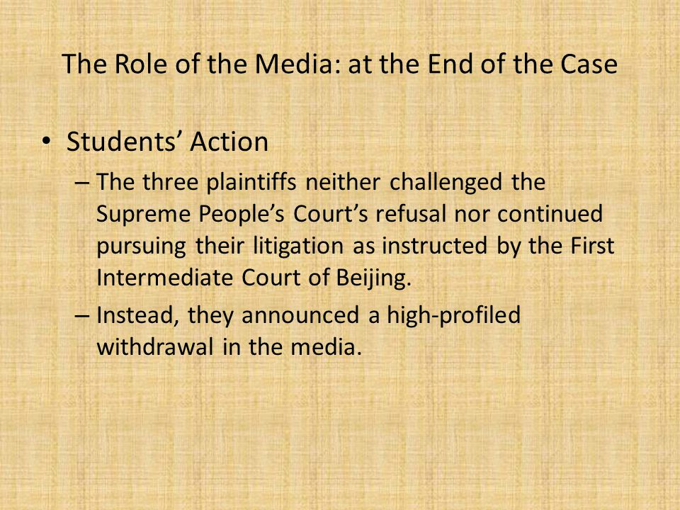 The Role of the Media: at the End of the Case Students' Action – The three plaintiffs neither challenged the Supreme People's Court's refusal nor continued pursuing their litigation as instructed by the First Intermediate Court of Beijing.