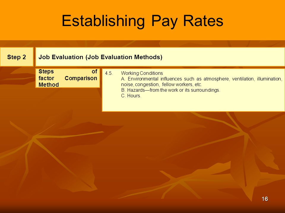16 Establishing Pay Rates Step 2Job Evaluation (Job Evaluation Methods) Steps of factor Comparison Method 4.5.Working Conditions A. Environmental infl