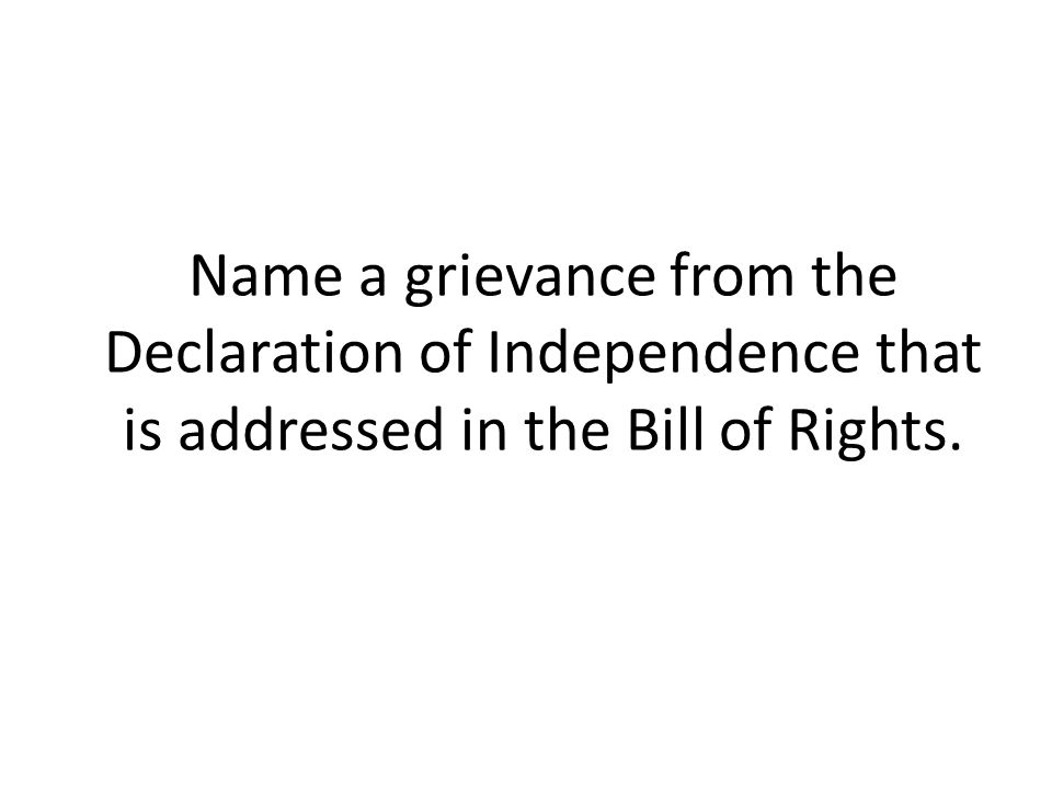 Name a grievance from the Declaration of Independence that is addressed in the Bill of Rights.
