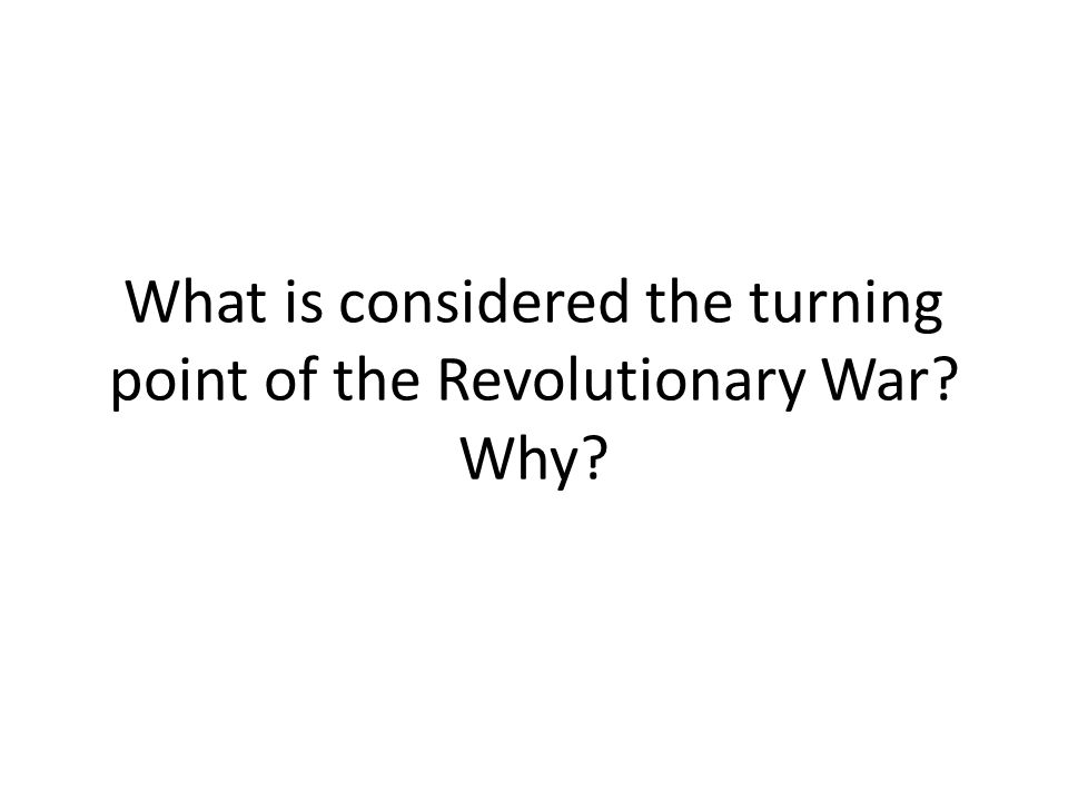 What is considered the turning point of the Revolutionary War? Why?