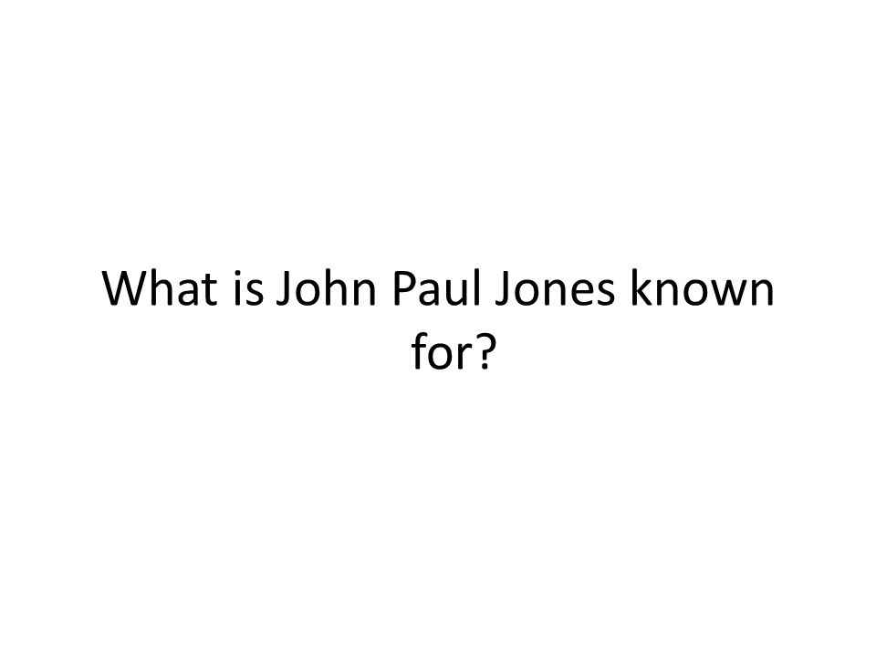 What is John Paul Jones known for?
