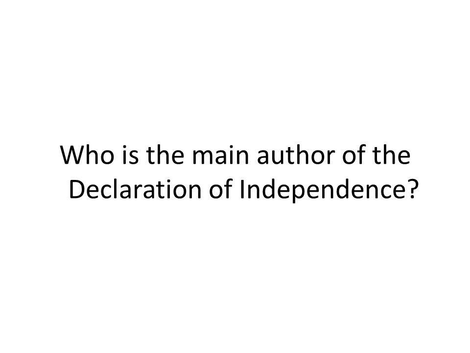 Who is the main author of the Declaration of Independence?