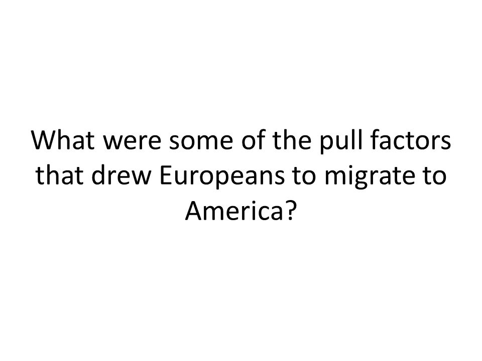 What were some of the pull factors that drew Europeans to migrate to America?