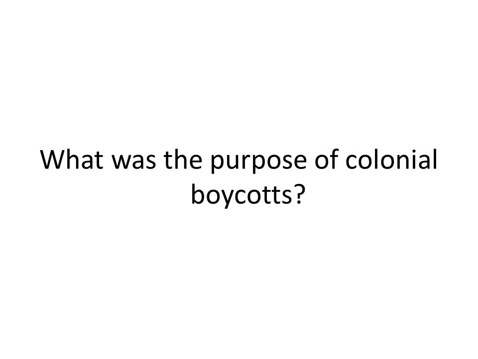 What was the purpose of colonial boycotts?