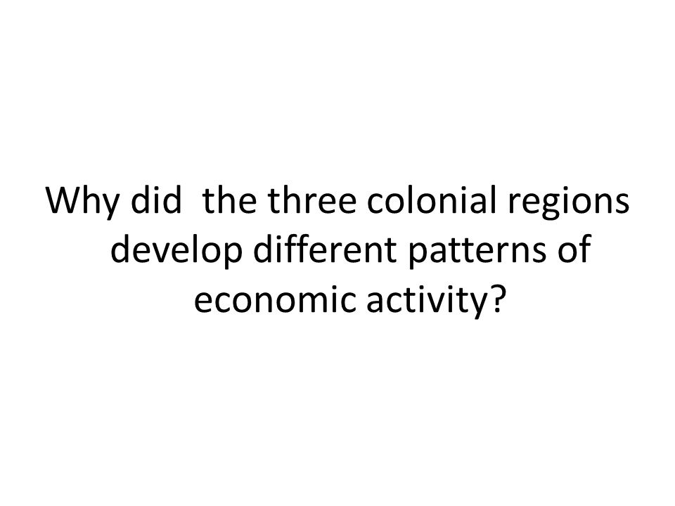 Why did the three colonial regions develop different patterns of economic activity?