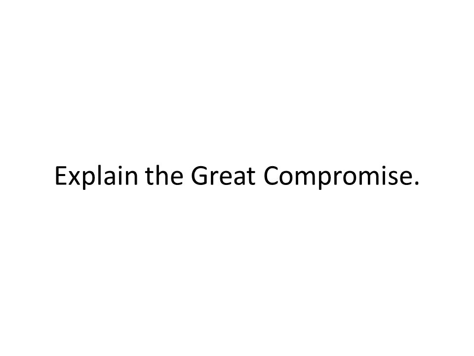 Explain the Great Compromise.