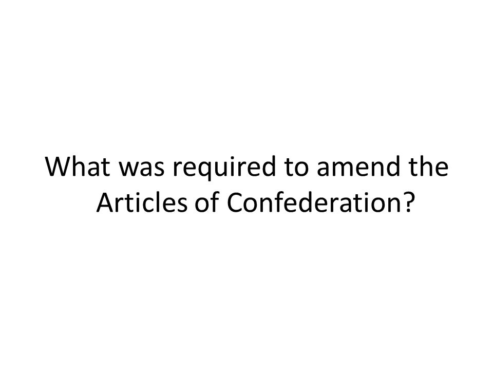 What was required to amend the Articles of Confederation?