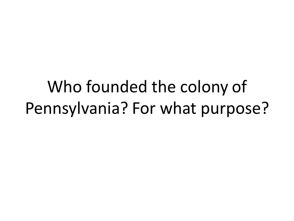 Who founded the colony of Pennsylvania? For what purpose?