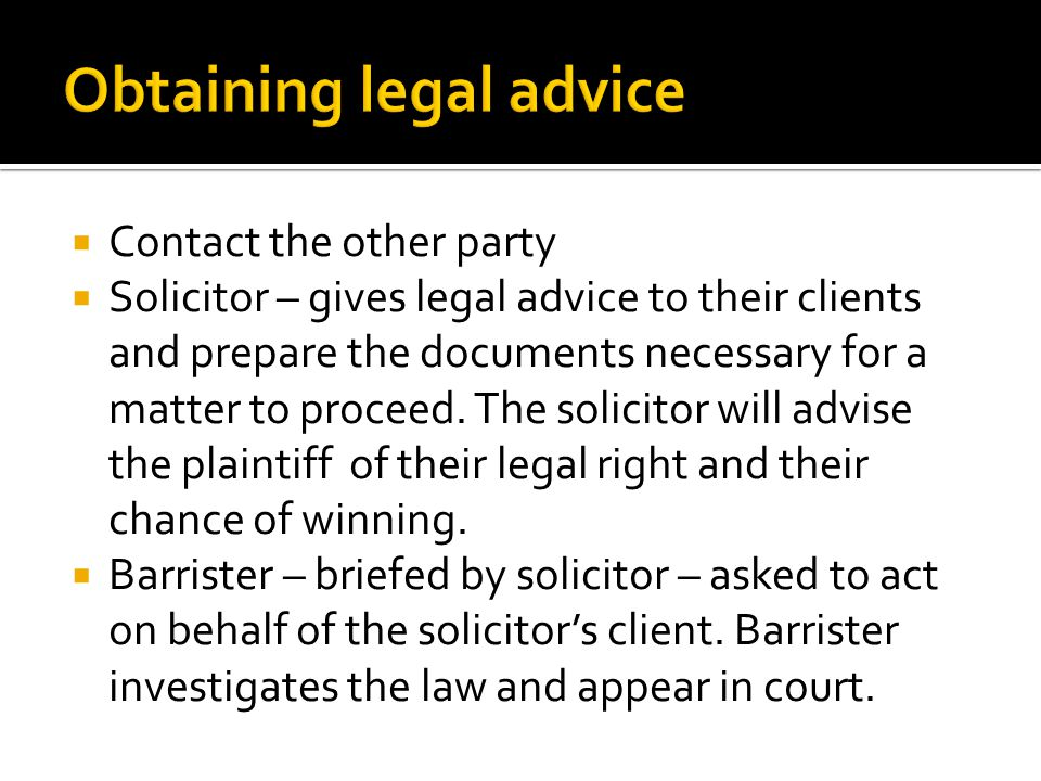  Contact the other party  Solicitor – gives legal advice to their clients and prepare the documents necessary for a matter to proceed.