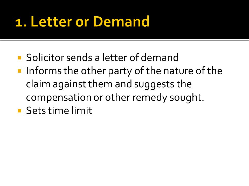  Solicitor sends a letter of demand  Informs the other party of the nature of the claim against them and suggests the compensation or other remedy sought.