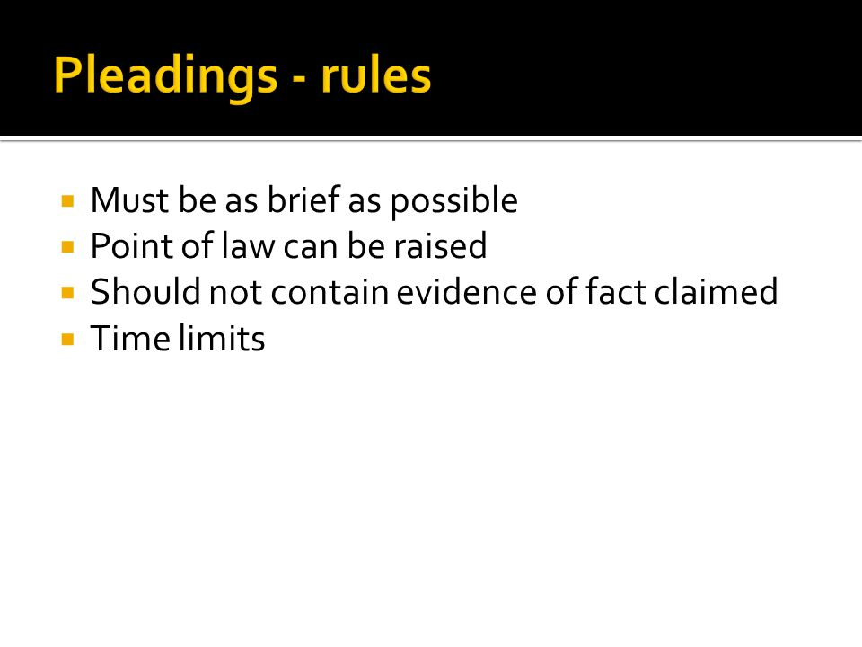  Must be as brief as possible  Point of law can be raised  Should not contain evidence of fact claimed  Time limits