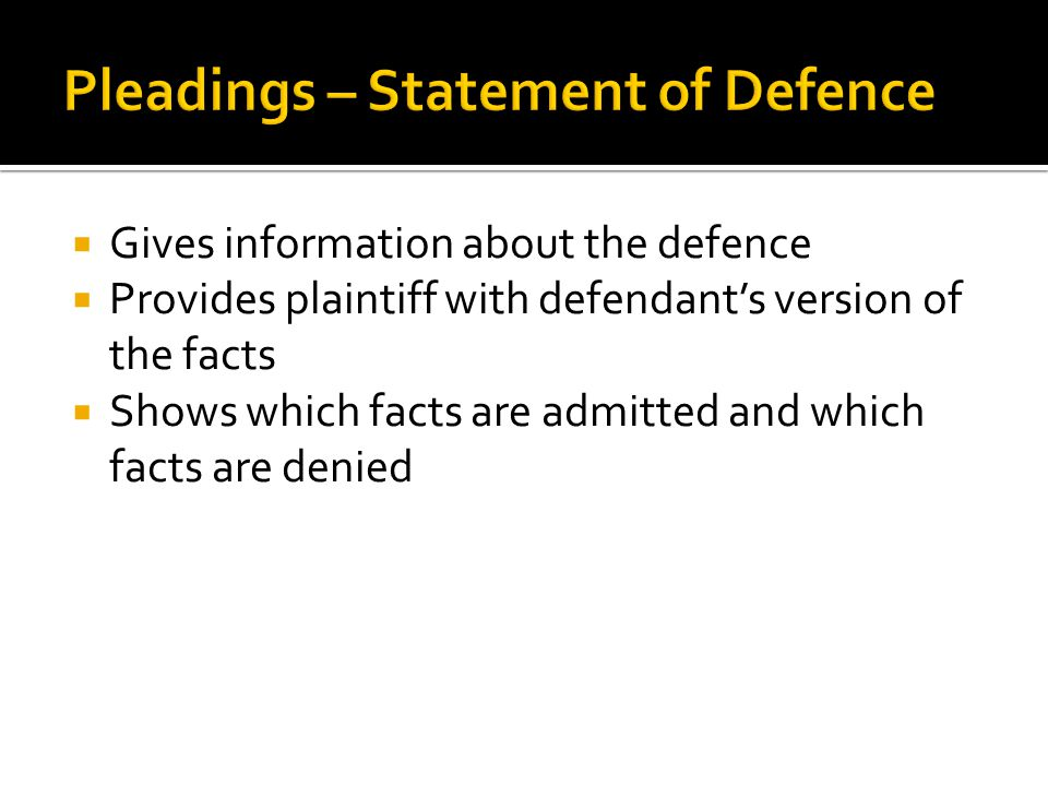 Gives information about the defence  Provides plaintiff with defendant's version of the facts  Shows which facts are admitted and which facts are denied