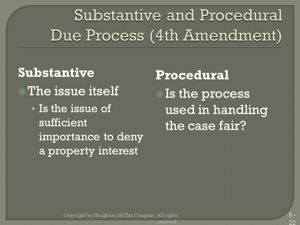 Substantive  The issue itself Is the issue of sufficient importance to deny a property interest Procedural  Is the process used in handling the case fair.