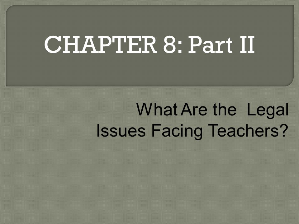 CHAPTER 8: Part II What Are the Legal Issues Facing Teachers