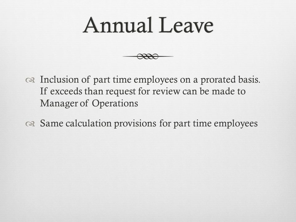 Annual LeaveAnnual Leave  Inclusion of part time employees on a prorated basis.