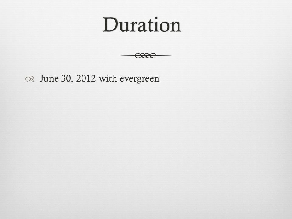 Duration  June 30, 2012 with evergreen