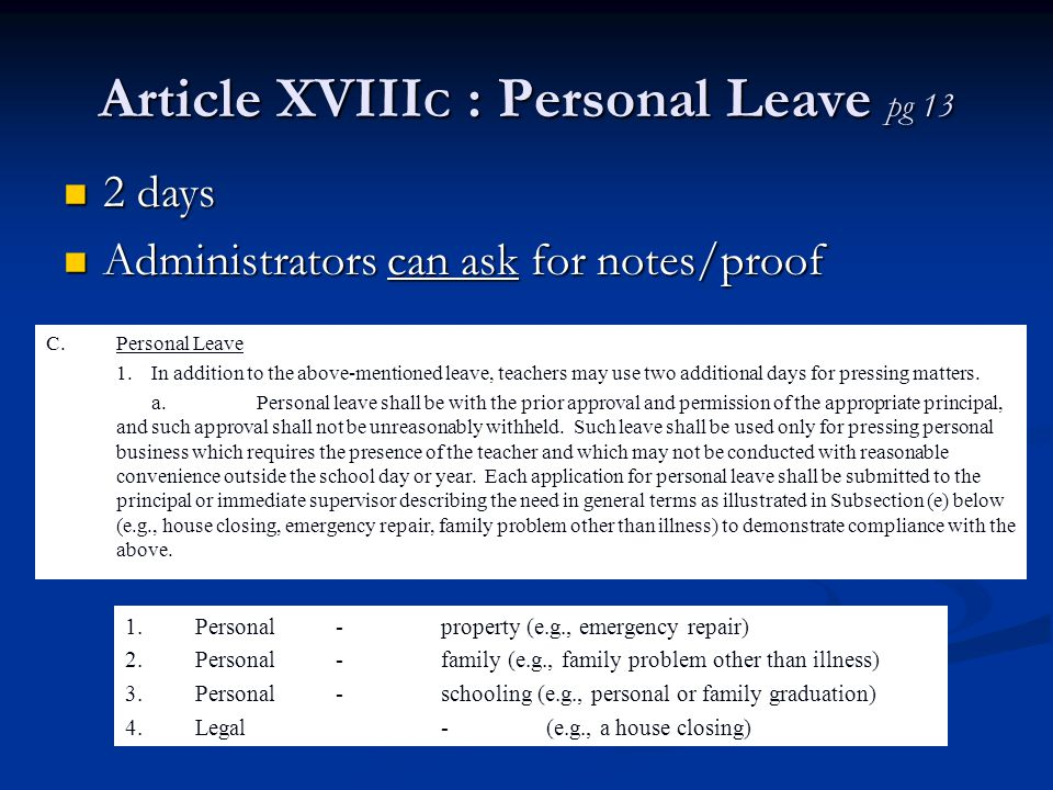 Article XVIII C : Personal Leave pg 13 C.Personal Leave 1.In addition to the above-mentioned leave, teachers may use two additional days for pressing matters.