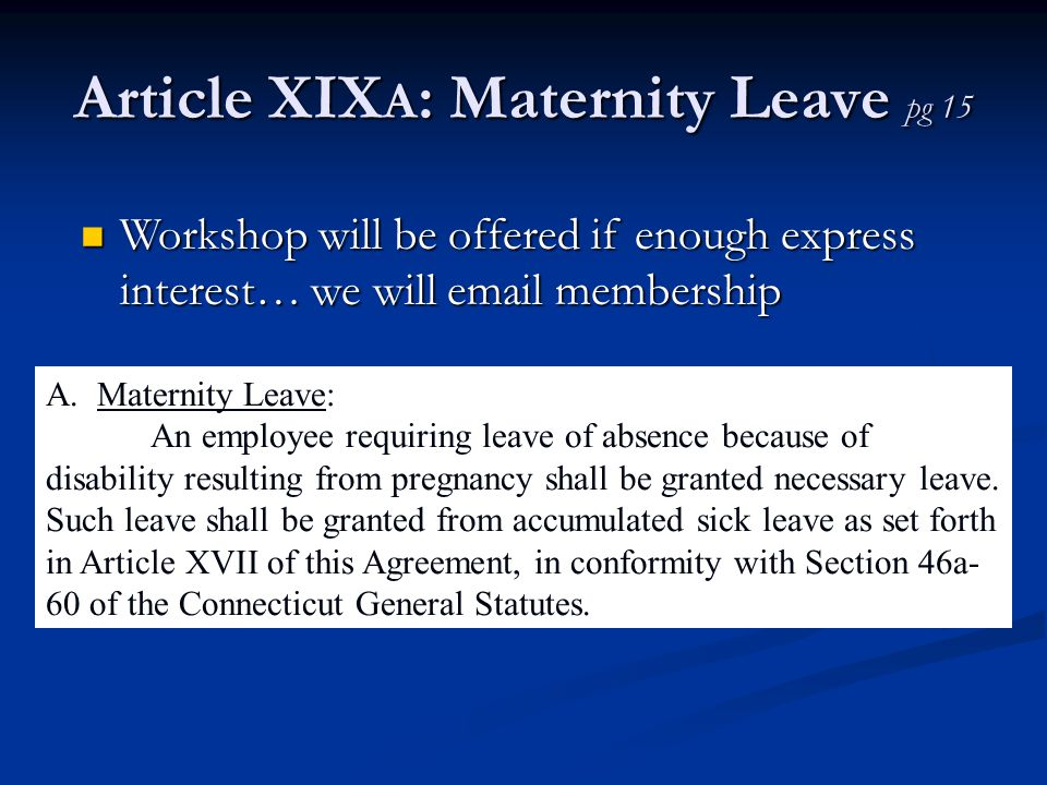 Article XIX A : Maternity Leave pg 15 Workshop will be offered if enough express interest… we will email membership Workshop will be offered if enough express interest… we will email membership A.