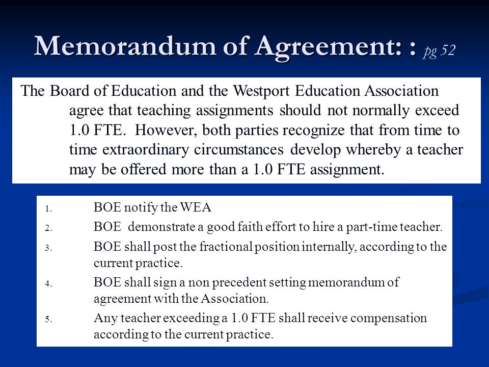 Memorandum of Agreement: : Memorandum of Agreement: : pg 52 The Board of Education and the Westport Education Association agree that teaching assignments should not normally exceed 1.0 FTE.