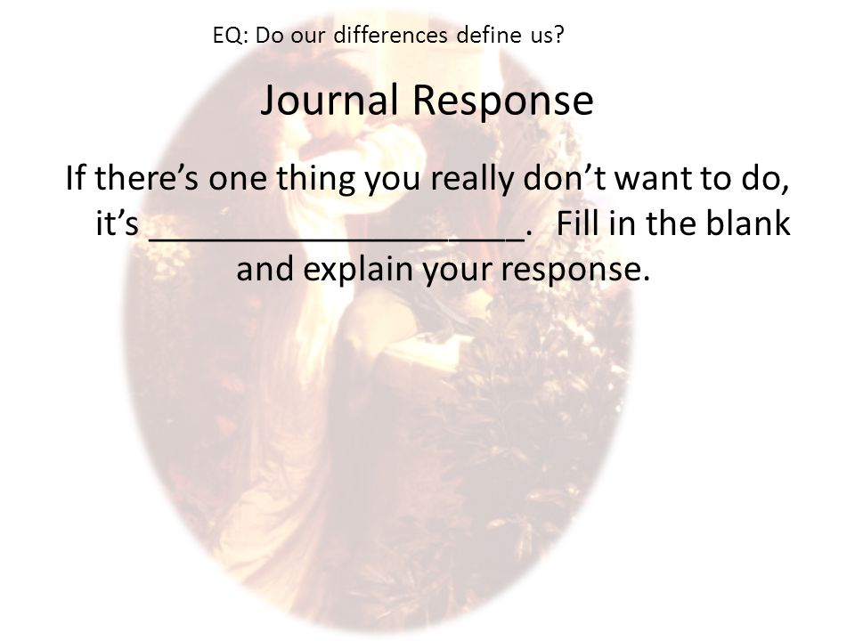Journal Response If there's one thing you really don't want to do, it's ____________________.