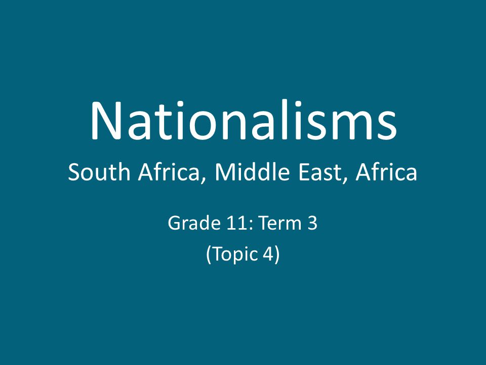 Nationalisms South Africa, Middle East, Africa Grade 11: Term 3 (Topic 4)