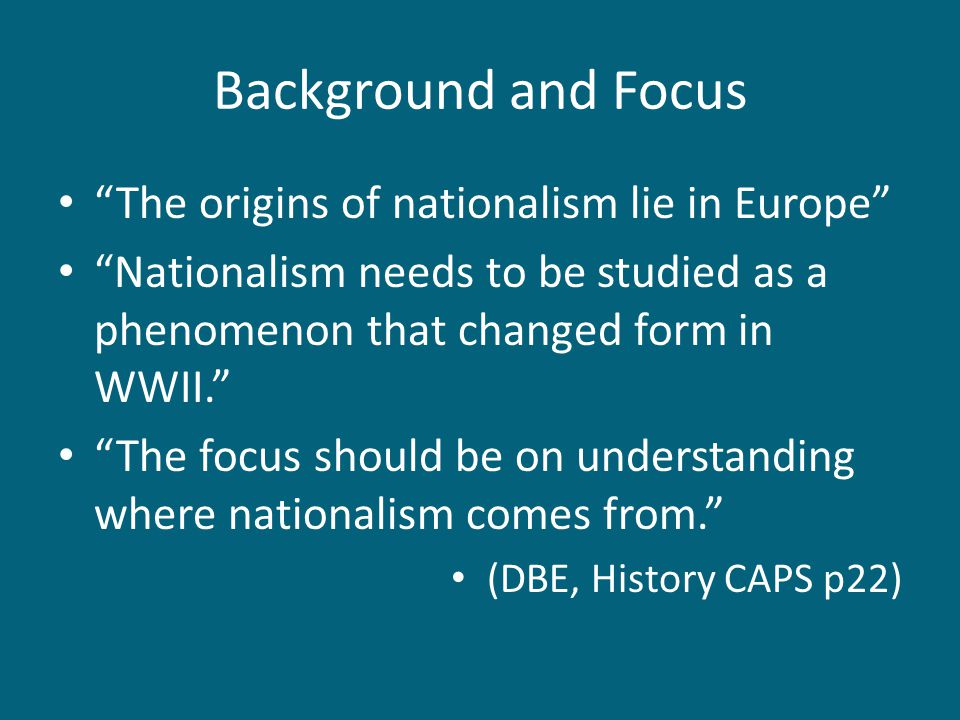 "Background and Focus ""The origins of nationalism lie in Europe"" ""Nationalism needs to be studied as a phenomenon that changed form in WWII."" ""The focu"