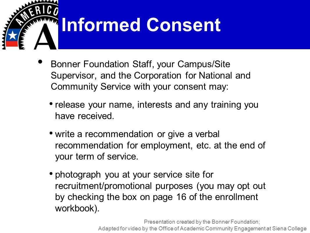 Bonner Foundation Staff, your Campus/Site Supervisor, and the Corporation for National and Community Service with your consent may: release your name, interests and any training you have received.