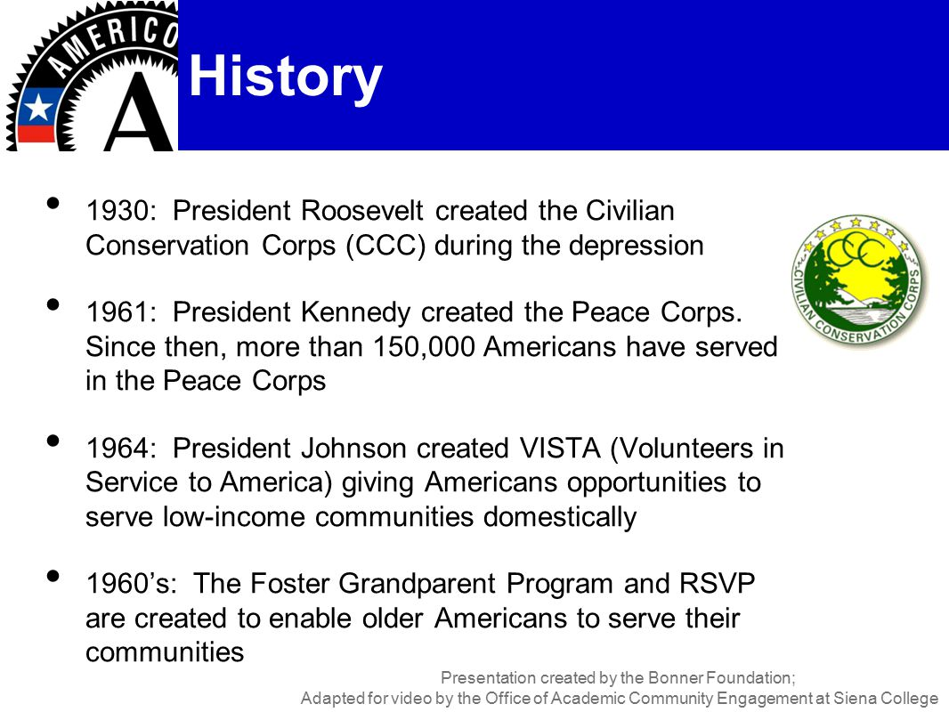 1930: President Roosevelt created the Civilian Conservation Corps (CCC) during the depression 1961: President Kennedy created the Peace Corps.