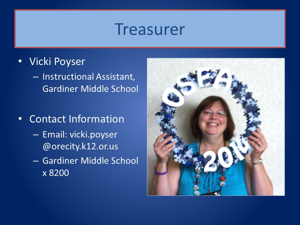 Treasurer Vicki Poyser – Instructional Assistant, Gardiner Middle School Contact Information – Email: vicki.poyser @orecity.k12.or.us – Gardiner Middle School x 8200