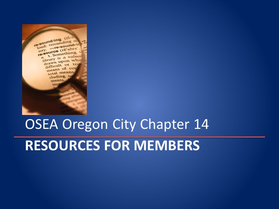 RESOURCES FOR MEMBERS OSEA Oregon City Chapter 14