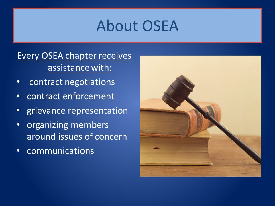 About OSEA Every OSEA chapter receives assistance with: contract negotiations contract enforcement grievance representation organizing members around issues of concern communications