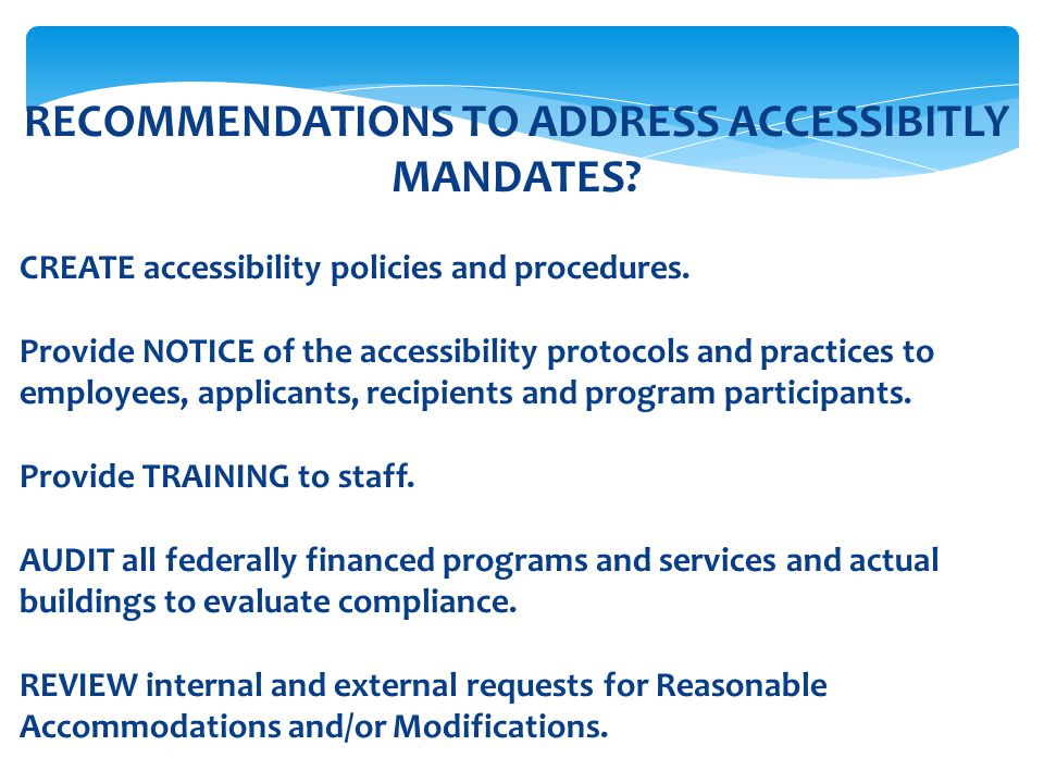 RECOMMENDATIONS TO ADDRESS ACCESSIBITLY MANDATES? CREATE accessibility policies and procedures. Provide NOTICE of the accessibility protocols and prac
