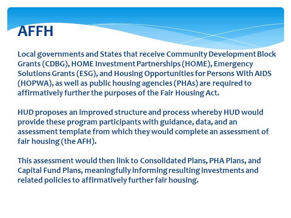 AFFH Local governments and States that receive Community Development Block Grants (CDBG), HOME Investment Partnerships (HOME), Emergency Solutions Gra