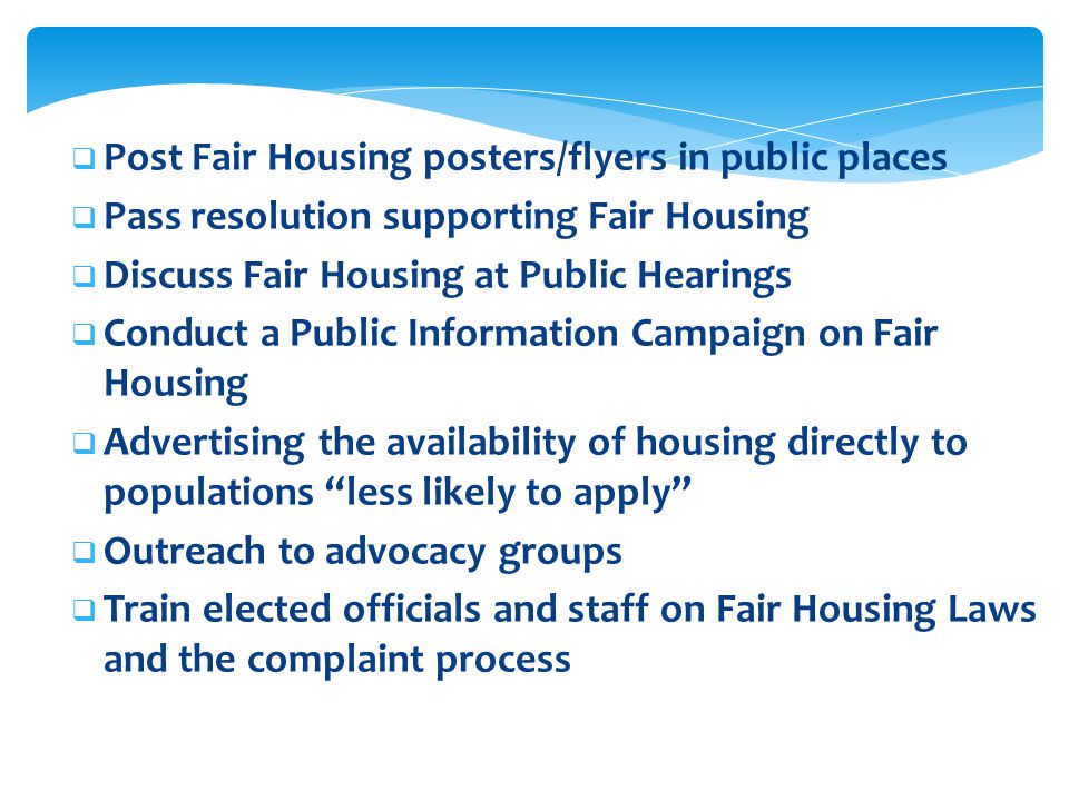  Post Fair Housing posters/flyers in public places  Pass resolution supporting Fair Housing  Discuss Fair Housing at Public Hearings  Conduct a Pu