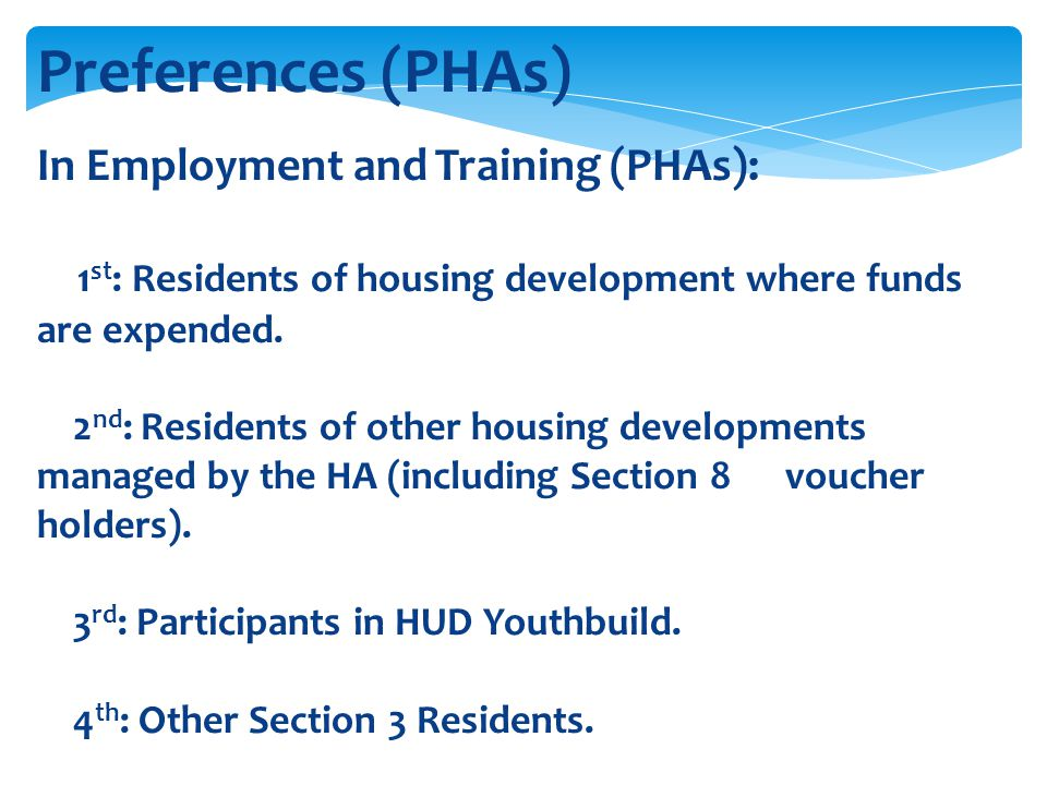 Preferences (PHAs) In Employment and Training (PHAs): 1 st : Residents of housing development where funds are expended. 2 nd : Residents of other hous