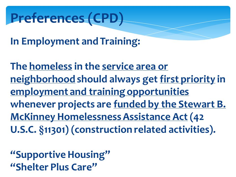Preferences (CPD) In Employment and Training: The homeless in the service area or neighborhood should always get first priority in employment and trai