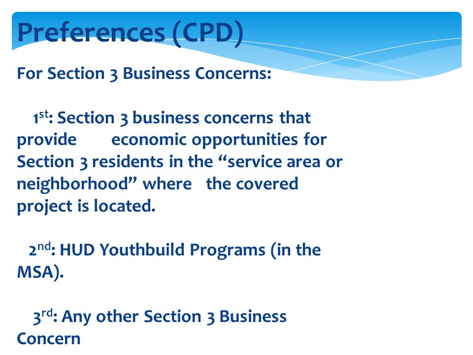 Preferences (CPD) For Section 3 Business Concerns: 1 st : Section 3 business concerns that provide economic opportunities for Section 3 residents in t