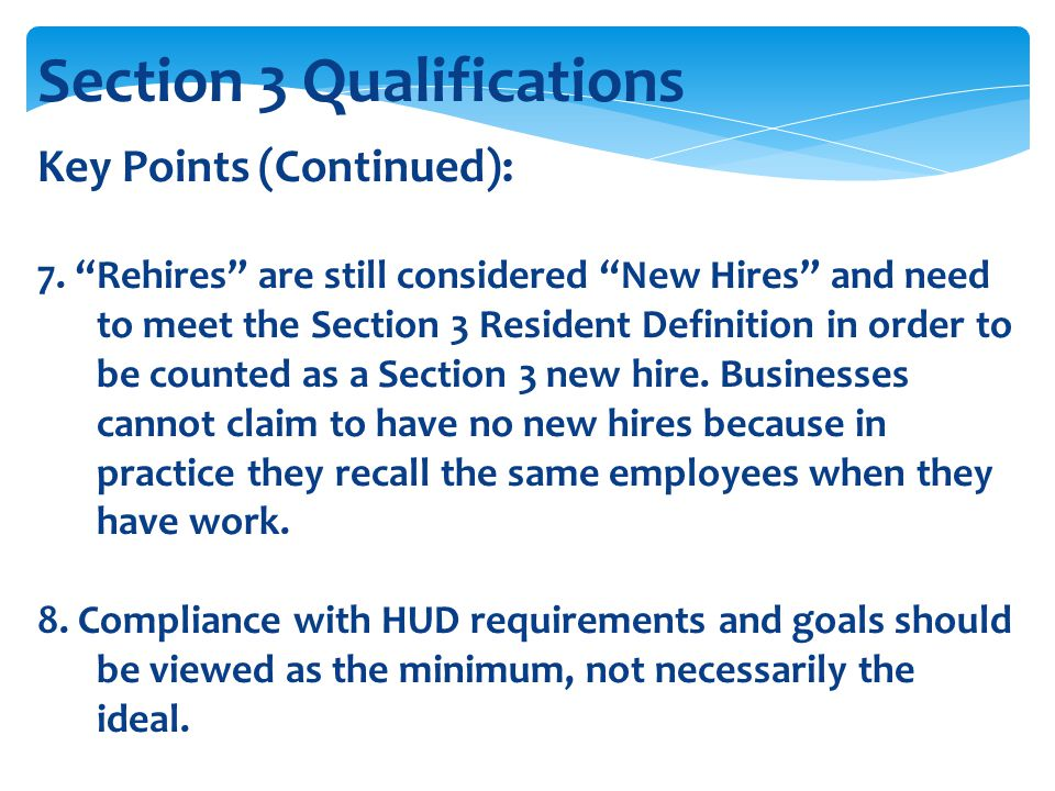 """Section 3 Qualifications Key Points (Continued): 7. """"Rehires"""" are still considered """"New Hires"""" and need to meet the Section 3 Resident Definition in o"""